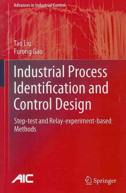 Industrial Process Identification and Control Design By Liu, Tao/ Gao, Furong